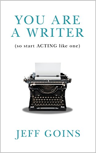 You are a writer (So start acting like one) -Jeff Goins