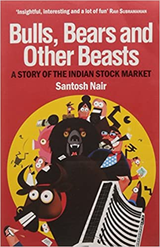 Bulls, Bears and other Beasts by Santosh Nair